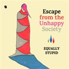 EQUALLY STUPID Escape from the Unhappy Society album cover
