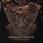 EQUALLY STUPID Exploding Head album cover