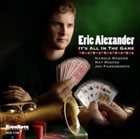 ERIC ALEXANDER Its All in the Game album cover