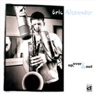 ERIC ALEXANDER Up, Over & Out album cover