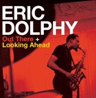 ERIC DOLPHY Out There + Looking Ahead album cover