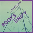 ESCAPE HATCH Escape Hatch, featuring Julian Argüelles : Roots Of Unity album cover