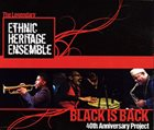 ETHNIC HERITAGE ENSEMBLE Black Is Back - 40th Anniversary Project album cover
