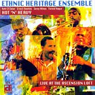ETHNIC HERITAGE ENSEMBLE Hot 'N' Heavy | Live At The Ascension Loft album cover