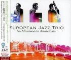EUROPEAN JAZZ TRIO An Afternoon in Amsterdam album cover