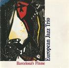 EUROPEAN JAZZ TRIO Barcelona's Flame album cover