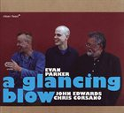 EVAN PARKER A Glancing Blow (with John Edwards / Chris Corsano) album cover