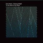 EVAN PARKER Evan Parker & Seymour Wright : Tie The Stone To The Wheel album cover