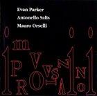 EVAN PARKER Evan Parker, Antonello Salis, Mauro Orselli : Improvvisazioni album cover