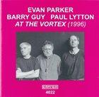 EVAN PARKER Evan Parker / Barry Guy / Paul Lytton : At The Vortex (1996) album cover