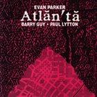 EVAN PARKER Evan Parker / Barry Guy / Paul Lytton – Atlanta album cover