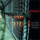 EVAN PARKER Evan Parker Paul Dunmall Tony Bianco : Extremes album cover