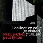 EVAN PARKER Evan Parker / Paul Lytton : Collective Calls (Revisited) album cover