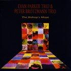 EVAN PARKER Evan Parker Trio & Peter Brötzmann Trio  : The Bishop's Move album cover