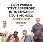 EVAN PARKER Foxes Fox (with Steve Beresford / John Edwards / Louis Moholo) album cover