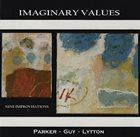 EVAN PARKER Parker - Guy - Lytton – Imaginary Values album cover