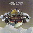 EXAMPLES OF TWELVES The Way Things Are album cover