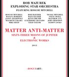 EXPLODING STAR ORCHESTRA Rob Mazurek Exploding Star Orchestra Featuring Roscoe Mitchell : Matter Anti-Matter album cover