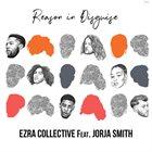 EZRA COLLECTIVE Ezra Collective feat. Jorja Smith : Reason In Disguise album cover