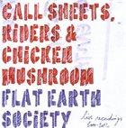 FLAT EARTH SOCIETY Call Sheets, Riders & Chicken Mushroom: Live Recordings 2000-2012 album cover