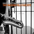 FRANCESCO BEARZATTI This Machine Kills Fascists album cover