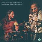 FRANCO BAGGIANI Franco Baggiani & Mirko Sabatini :  Mechanical Vision (Live a Firenze) album cover