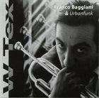 FRANCO BAGGIANI Franco Baggiani & Urbanfunk : W Tex album cover