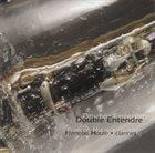 FRANÇOIS HOULE Double Entendre album cover