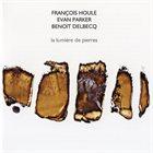 FRANÇOIS HOULE François Houle / Evan Parker / Benoît Delbecq : La Lumière De Pierres album cover
