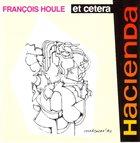 FRANÇOIS HOULE Hacienda album cover