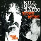 FRANK ZAPPA Kill Ugly Radio Some More album cover