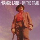 FRANKIE LAINE On The Trail album cover