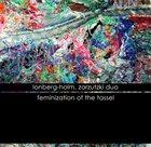 FRED LONBERG-HOLM Lonberg-Holm, Zarzutzki Duo : Feminization Of The Tassel album cover