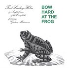 FRED LONBERG-HOLM Bow Hard At The Frog album cover