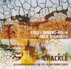 FRED LONBERG-HOLM Fred Lonberg-Holm / Nick Stephens - Crackle: Six Improvisations For Cello And Double Bass album cover