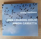 FRED LONBERG-HOLM Fred Lonberg-Holm / Simon Camatta : crazy notions album cover