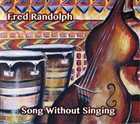 FRED RANDOLPH Song Without Singing album cover