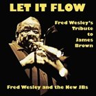 FRED WESLEY Let It Flow (with The New J.B.'s) album cover