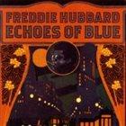 FREDDIE HUBBARD Echoes of Blue album cover