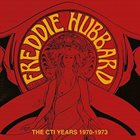 FREDDIE HUBBARD The CTI Years 1970 - 1973 album cover