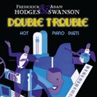 FREDERICK HODGES Frederick Hodges and Adam Swanson : Double Trouble album cover