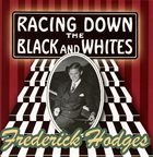 FREDERICK HODGES Racing Down The Black And Whites album cover