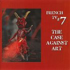 FRENCH TV #7 The Case Against Art album cover