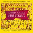 GABRIEL ALEGRIA Ciudad De Los Reyes / City Of Kings album cover