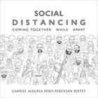 GABRIEL ALEGRIA Gabriel Alegria Afro-Peruvian Sextet : Social Distancing: Coming Together While Apart album cover