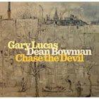 GARY LUCAS Gary Lucas, Dean Bowman : Chase The Devil album cover