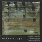 GEORG GRAEWE (GRÄWE) Georg Graewe / Barre Phillips / Peter Van Bergen : Other Songs album cover