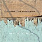 GEORG GRAEWE (GRÄWE) Georg Graewe Franz Koglmann Quintet : West Of The Moon album cover