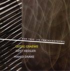 GEORG GRAEWE (GRÄWE) Georg Graewe, Kent Kessler, Hamid Drake : For Trio (16 Fantasiestücke) album cover