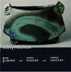 GEORG GRAEWE (GRÄWE) Georg Graewe  With Marcio Mattos And Michael Vatcher : Subsymbolism album cover